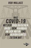 Was COVID-19 mit der ökologischen Krise, mit dem Raubbau an der Natur und dem Agrobusiness zu tun hat