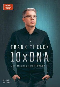10xDNA - Das Mindset der Zukunft (eBook, ePUB) - Thelen, Frank; Schorn, Markus