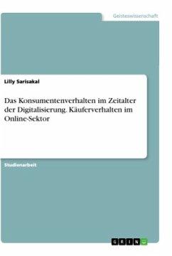Das Konsumentenverhalten im Zeitalter der Digitalisierung. Käuferverhalten im Online-Sektor