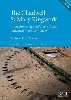 The Chadwell St Mary Ringwork: A late Bronze Age and Anglo-Saxon settlement in southern Essex - Newton, Andrew A. S.