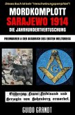 Mordkomplott Sarajewo 1914 - Die Jahrhundertvertuschung