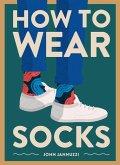 How to Wear Socks (eBook, ePUB)
