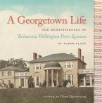 A Georgetown Life: The Reminiscences of Britannia Wellington Peter Kennon of Tudor Place