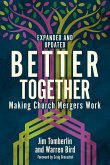 Better Together: Making Church Mergers Work - Expanded and Updated