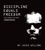 Discipline Equals Freedom: Field Manual