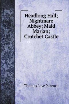 Headlong Hall; Nightmare Abbey; Maid Marian; Crotchet Castle - Love, Peacock Thomas