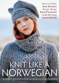 Knit Like a Norwegian: 30 Stunning Patterns from Scandinavia's Top Designers