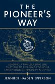 The Pioneer's Way: Leading a Trailblazing Life That Builds Meaning for Your Family, Your Community, and You