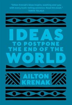 Ideas to Postpone the End of the World - Krenak, Ailton