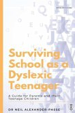 Surviving School as a Dyslexic Teenager: A Guide for Parents and their Teenager Children