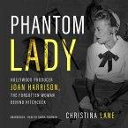 Phantom Lady: Hollywood Producer Joan Harrison, the Forgotten Woman Behind Hitchcock