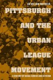 Pittsburgh and the Urban League Movement: A Century of Social Service and Activism
