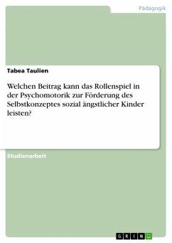Welchen Beitrag kann das Rollenspiel in der Psychomotorik zur Förderung des Selbstkonzeptes sozial ängstlicher Kinder leisten? (eBook, PDF)