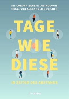 Tage wie diese (eBook, ePUB) - Alexander, Broicher; Bettina, Wilpert; Friedrich, Ani; Sibylle, Berg; Hatice, Akyün; Jo, Schück; Moritz, Rinke; Jan, Brandt; Benedict, Wells