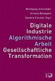 Digitale Industrie. Algorithmische Arbeit. Gesellschaftliche Transformation.