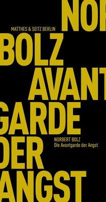 Die Avantgarde der Angst - Bolz, Norbert