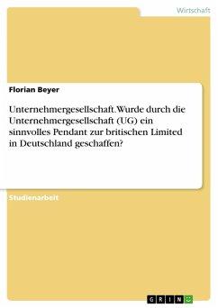 Unternehmergesellschaft. Wurde durch die Unternehmergesellschaft (UG) ein sinnvolles Pendant zur britischen Limited in Deutschland geschaffen? (eBook, PDF)