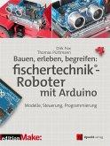Bauen, erleben, begreifen: fischertechnik®-Roboter mit Arduino (eBook, PDF)
