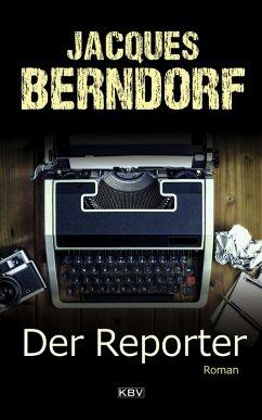 Der Reporter (eBook, ePUB) - Berndorf, Jacques