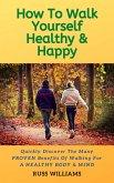 How to Walk yourself Healthy & Happy (eBook, ePUB)