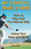 How To Play Golf The Natural Way Using Your Mind And Body (eBook, ePUB)