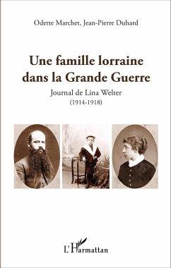 Une famille lorraine dans la Grande Guerre - Marchet, Odette; Duhard, Jean-Pierre