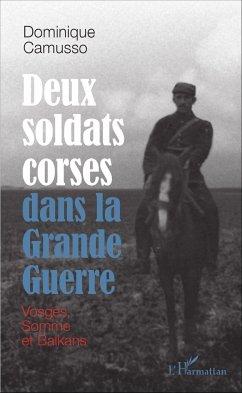 Deux soldats corses dans la Grande guerre - Camusso, Dominique