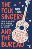 The Folk Singers and the Bureau: The Fbi, the Folk Artists and the Suppression of the Communist Party, Usa-1939-1956