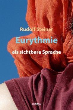 Eurythmie als sichtbare Sprache (eBook, ePUB) - Steiner, Rudolf