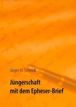 Jüngerschaft mit dem Epheser-Brief (eBook, ePUB) - Schmidt, Jürgen H.