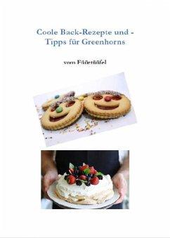 Coole Back-Rezepte und -Tipps für Greenhorns (eBook, ePUB) - Senften, Werner