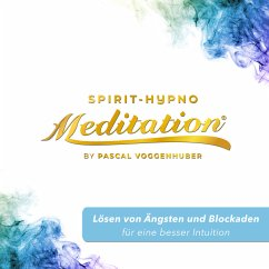 Lösen von Ängsten und Blockaden für eine besser Intuition (MP3-Download) - Voggenhuber, Pascal