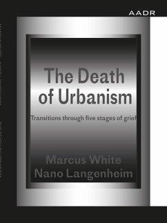 The Death of Urbanism (eBook, PDF) - White, Marcus; Langenheim, Nano
