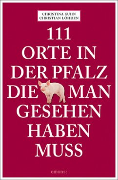 111 Orte in der Pfalz, die man gesehen haben muss (Mängelexemplar) - Kuhn, Christina; Löhden, Christian