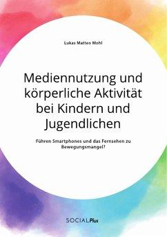 Mediennutzung und körperliche Aktivität bei Kindern und Jugendlichen. Führen Smartphones und das Fernsehen zum Bewegungsmangel? (eBook, PDF)
