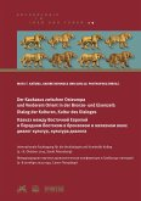 Der Kaukasus zwischen Osteuropa und Vorderem Orient in der Bronze- und Eisenzeit: Dialog der Kulturen, Kultur des Dialoges