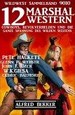 12 Marshal Western: Cowboys, Revolverhelden und die ganze Spannung des Wilden Westens: Wildwest Sammelband 9010 (eBook, ePUB)