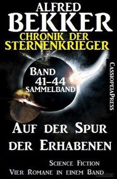 Auf der Spur der Erhabenen: Chronik der Sternenkrieger 41-44 - Sammelband 4 Science Fiction Romane (eBook, ePUB) - Bekker, Alfred