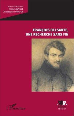 François Delsarte, une recherche sans fin - Damour, Christophe; Waille, Franck