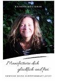 Manifestiere dich glücklich & frei! (eBook, ePUB)