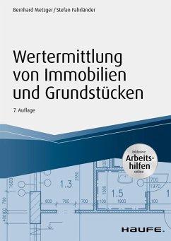 Wertermittlung von Immobilien und Grundstücken - mit Arbeitshilfen online (eBook, PDF) - Metzger, Bernhard; Fahrländer, Stefan
