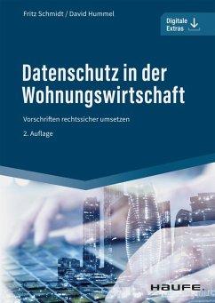 Datenschutz in der Wohnungswirtschaft - inkl. Arbeitshilfen online (eBook, PDF) - Schmidt, Fritz; Schweißguth, Harald; Hoffmann, Jan Heiner; Hummel, David