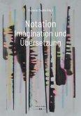 Notation. Imagination und Übersetzung