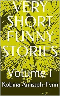 Very Short Funny Stories (eBook, ePUB) - Amissah-Fynn, Kobina