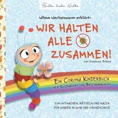 Wilma Wochenwurm erklärt: Wir halten alle zusammen! Ein Corona Kinderbuch über Solidarität und Beschränkungen (eBook, ePUB)