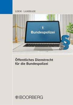Öffentliches Dienstrecht für die Bundespolizei (eBook, PDF) - Lambiase, Dominik; Lerm, Patrick