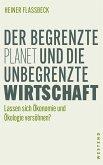 Der begrenzte Planet und die unbegrenzte Wirtschaft (eBook, ePUB)