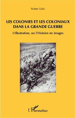 Les colonies et les coloniaux dans la Grande Guerre - Galic, Robert