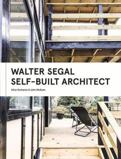 Walter Segal: Life, Work and Legacy - Grahame, Alice; Mckean, John