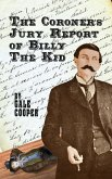 The Coroner's Jury Report of Billy The Kid: The Inquest That Sealed The Fame of Billy Bonney And Pat Garrett